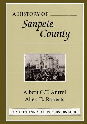 A history of Sanpete County ([Utah Centennial County history series]), Antrei, Albert C. T