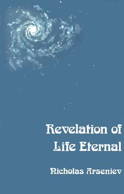 Revelation of Life Eternal : An Introduction to the Christian Message, NICHOLAS ARSENIEV