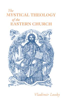 The Mystical Theology of the Eastern Church, VLADIMIR LOSSKY