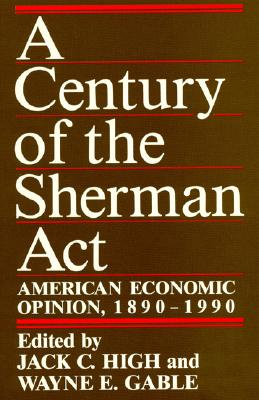 Image for A Century of the Sherman Act: American Economic Opinion, 1890-1990
