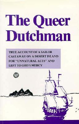 Image for The Queer Dutchman: True Account of a Sailor Castaway on a Desert Island for Unnatural Acts and Left to God's Mercy (English and Dutch Edition)