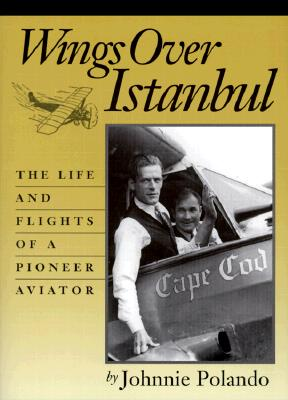 Image for Wings Over Istanbul: The Life and Flights of a Pioneer Aviator