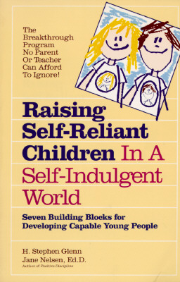 Image for Raising Self-Reliant Children In a Self-Indulgent World: Seven Building Blocks for Developing Capable Young People