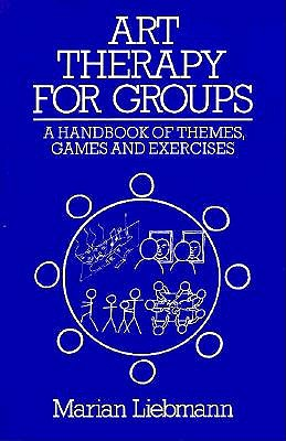 Image for Art Therapy for Groups: A Handbook of Themes, Games and Exercises