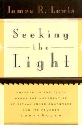 Image for Seeking the Light: Uncovering the Truth About the Movement of Spiritual Inner Awareness and Its Founder John-Roger