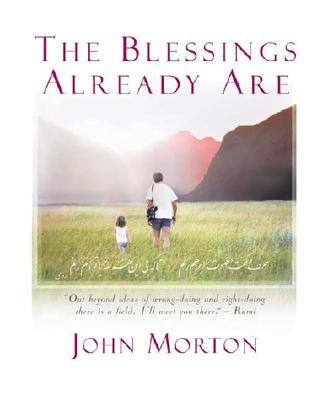The Blessings Already Are, John Morton
