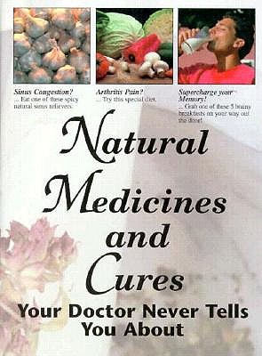Image for NATURAL MEDICINES AND CURES YOUR DOCTOR NEVER TELLS YOU ABOUT