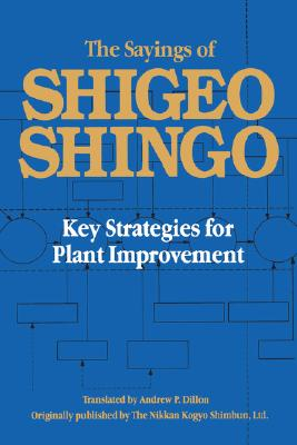 Image for The Sayings of Shigeo Shingo: Key Strategies for Plant Improvement (Japanese Management)