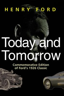 Today and Tomorrow - Special Edition of Ford's 1926 Classic, Ford, Henry And James K. Bakken And Norman Bodek And Samuel Crowther