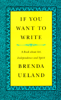 Image for If You Want to Write: A Book about Art, Independence and Spirit