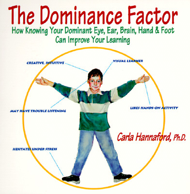 The Dominance Factor: How Knowing Your Dominant Eye, Ear, Brain, Hand, & Foot Can Improve Your Learning, Hannaford, Carla