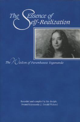 The Essence of Self-Realization: The Wisdom of Paramhansa Yogananda, Swami Kriyananda