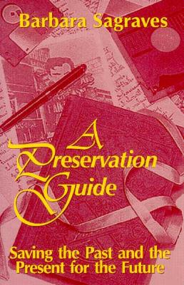 A Preservation Guide: Saving the Past and the Present for the Future, Sagraves, Barbara