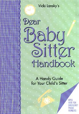 Dear Baby Sitter Handbook: A Handy Guide for Your Child's Sitter (2nd Edition), Lansky, Vicki