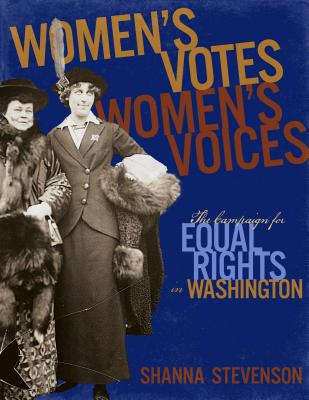 Women's Votes, Women's Voices: The Campaign for Equal Rights In Washington, Stevenson, Shanna