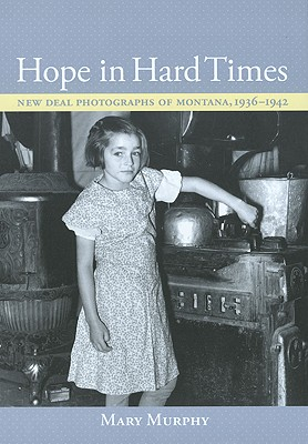 Image for Hope in Hard Times: New Deal Photographs of Montana, 1936 - 1942