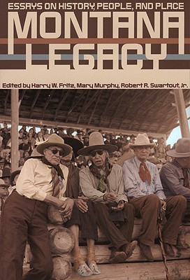 Montana Legacy: Essays on History, People, and Place, Fritz, Harry