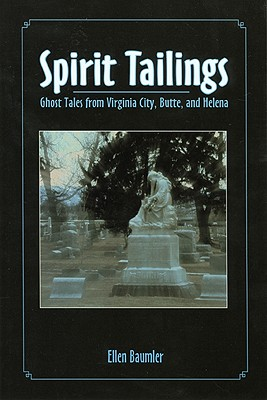 Spirit Tailings: Ghost Tales from Virginia City, Butte and Helena, Baumler, Ellen