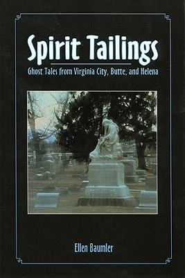 Spirit Tailings: Ghost Tales from Virginia City, Butte and Helena, Baumler, Ellen