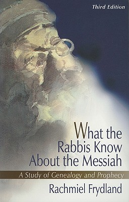 Image for What the Rabbis Know About the Messiah: A Study of Genealogy and Prophecy
