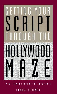 Image for Getting Your Script Through the Hollywood Maze: An Insider's Guide