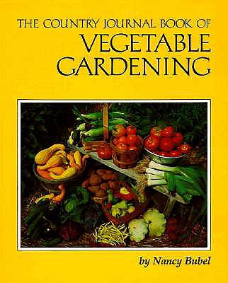 The Country Journal Book of Vegetable Gardening, Bubel, Nancy