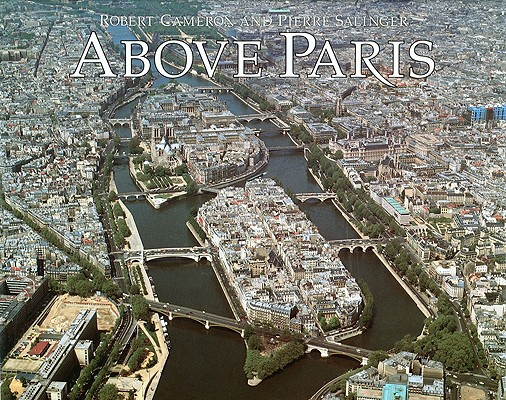 Image for Above Paris : A New Collection of Aerial Photographs of Paris, France