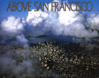 Image for Above San Francisco: A New Collection of Nostalgic and Contemporary Aerial Photographs of the Bay Area