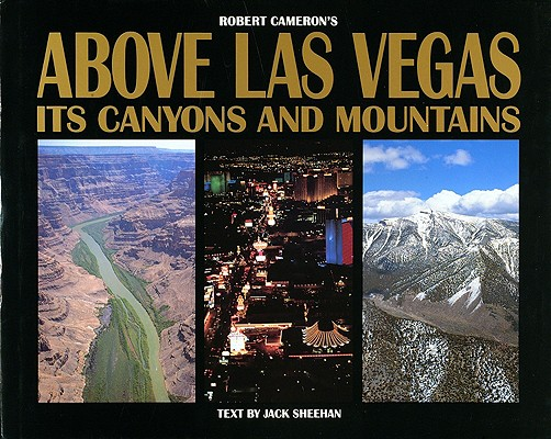 Above Las Vegas: Its Canyons and Mountains, Cameron, Robert;Sheehan, Jack