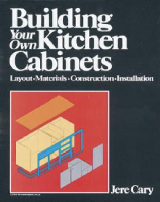 Building Your Own Kitchen Cabinets: Layout-Materials-Construction-Installation (A fine woodworking book), Cary, Gretta