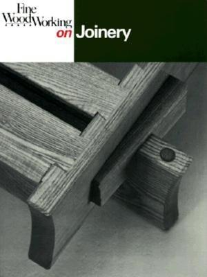 Image for Fine Woodworking On Joinery: 36 articles selected by the Editors of 'Fine Woodworking' magazine
