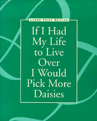 Image for If I Had My Life to Live Over I Would Pick More Daisies (Large Print Edition)