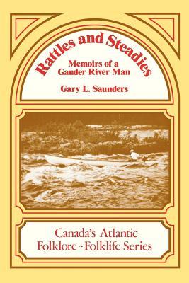 Rattles and Steadies: Memoirs of a Gander River Man (Canada's Atlantic Folklore-Folklife), Saunders, Gary