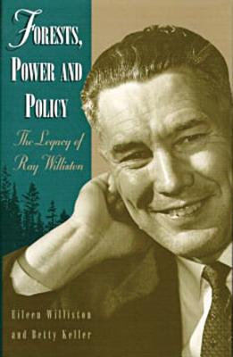 Image for Forests, Power and Policy: The Legacy of Ray Williston