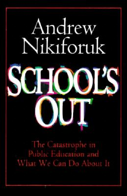 Image for School's Out: the Catastrophe in Public Education and What We Can Do About It