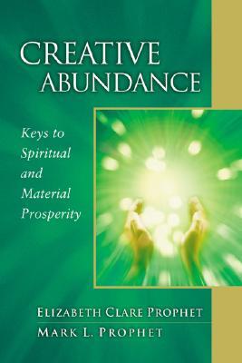 Creative Abundance : Keys to Spiritual and Material Prosperity, ELIZABETH CLARE PROPHET, MARK L. PROPHET