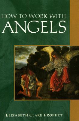 How to Work With Angels, ELIZABETH CLARE PROPHET