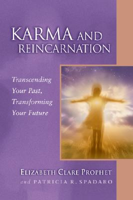Karma and Reincarnation : Transcending Your Past, Transforming Your Future, ELIZABETH CLARE PROPHET, PATRICIA R. SPADARO