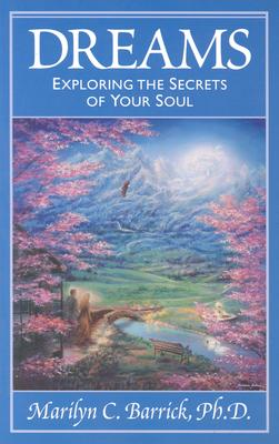 Dreams: Exploring The Secrets Of Your Soul, Barrick, Marilyn C.