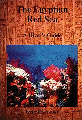 The Egyptian Red Sea : A Divers Guide, Hanauer, Eric