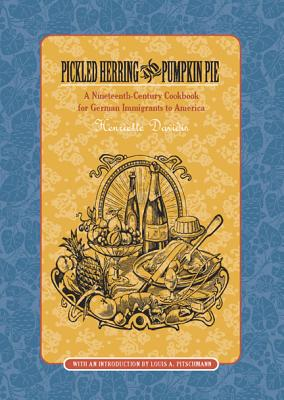Image for Pickled Herring and Pumpkin Pie: A Nineteenth-Century Cookbook For German Immigrants To America