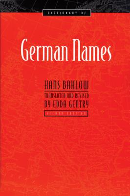 Dictionary of German Names, Second Edition  [Deutsches Namenlexikon. English ], Hans Bahlow, translated and revised by Edda Gentry