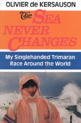 Image for THE SEA NEVER CHANGES, My Singlehanded Trimaran Race Around the World.