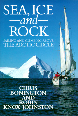 Image for SEA, ICE AND ROCK, Sailing And Climbing Above The Arctic Circle.