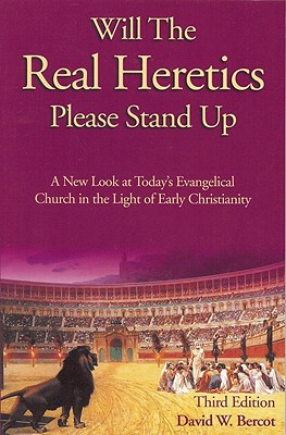 Image for Will the Real Heretics Please Stand Up: A New Look at Today's Evangelical Church in the Light of Early Christianity