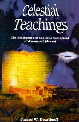 Image for Celestial Teachings: The Emergence of the True Testament of Jmmanuel (Jesus)