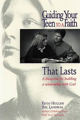 Guiding Your Teen to a Faith That Lasts, Huggins, Kevin & Phil Landrum