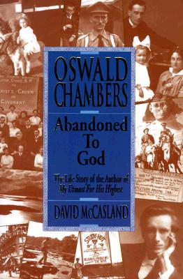 Image for Oswald Chambers: Abandoned to God: The Life Story of the Author of My Utmost for His Highest