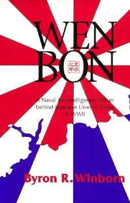 Wen Bon : A Naval Air Intelligence Officer Behind Japanese Lines in China (War and the Southwest Ser., No. 2), Winborn, Byron R.