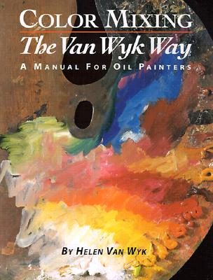 Image for Color Mixing the Van Wyk Way: A Manual for Oil Painters